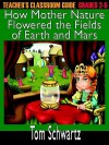 Teacher's Classroom Guide to How Mother Nature Flowered the Fields of Earth and Mars - Tom Schwartz
