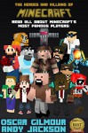 The Heroes and Villains of Minecraft: Read all about Minecraft's most famous players! - Oscar Gilmour, Andy Jackson