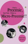 I Had a Preemie, But Now, I Have a Micro-Preemie!! - Traci Anne Holmes
