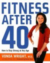 Fitness After 40: How to Stay Strong at Any Age - Vonda Wright, Ruth Winter
