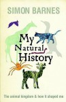 My Natural History: The Animal Kingdom And How It Shaped Me - Simon Barnes