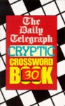 The Daily Telegraph Cryptic Crossword Book 30 - Daily Telegraph