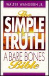 The Simple Truth: A Bare Bones Bible - Walter Wangerin Jr.