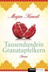 Tausendundein Granatapfelkern: Roman (German Edition) - Marjan Kamali, Astrid Finke