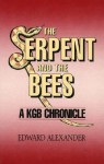 The Serpent and the Bee: A KGB Chronicle - Edward Alexander