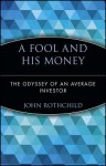 A Fool and His Money: The Odyssey of an Average Investor (Wiley Investment Classics) - John Rothchild, P.J. O'Rourke