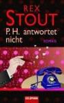 P. H. Antwortet Nicht - Rex Stout, Renate Steinbach