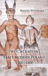 Witchcraft in Early Modern Poland, 1500-1800 - Wanda Wyporska, Owen Davies, Jonathan Barry