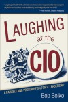 Laughing at the CIO: A Parable and Prescription for IT Leadership - Bob Boiko