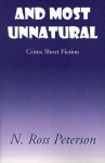And Most Unnatural - N. Ross Peterson