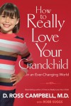 How To Really Love Your Grandchild: in an Ever Changing World - D. Ross Campbell, Rob Suggs, Robb Suggs