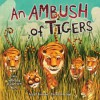 An Ambush of Tigers: A Wild Gathering of Collective Nouns - Jago, Betsy R. Rosenthal
