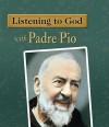 Listening to God with Padre Pio - Eileen Dunn Bertanzetti