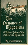 The Penance Of Magdalena And Other Tales Of The California Missions - J. Smeaton Chase