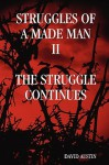 Struggles of a Made Man the Struggle Continues - David Austin