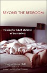 Beyond the Bedroom: Healing for Adult Children of Sex Addicts - Douglas Weiss