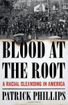 Blood at the Root: A Racial Cleansing in America - Patrick Phillips