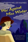 The War Against Miss Winter - Kathryn Miller Haines