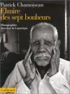 Elmire des sept bonheurs: Confidences d'un vieux travailleur de la distillerie Saint-Etienne - Patrick Chamoiseau, Jean-Luc De Laguarigue