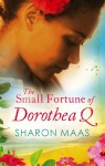The Small Fortune of Dorothea Q - Sharon Maas