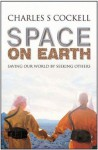 Space on Earth: Saving Our World by Seeking Others (MacSci) - Charles S. Cockell