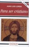 Para ser cristiano - Juan Luis Lorda