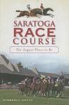 History of the Saratoga Racecourse - Kimberly Gatto