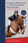 Judging Hunters and Hunter Seat Equitation: A Comprehensive Guide for Exhibitors and Judges - Anna Jane White-Mullin, Anna Jane White Mullin, George Morris, Frank Madden