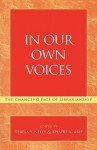 In Our Own Voices: The Changing Face of Librarianship - Teresa Y. Neely