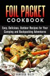 Foil Packet Cookbook: Easy, Delicious, Outdoor Recipes for Your Camping and Backpacking Adventures (Campfire Recipes) - Calvin Hale