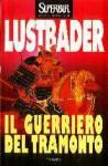 Il guerriero del tramonto (Il guerriero del tramonto, #1) - Eric Van Lustbader