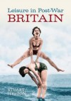 Leisure in Post-War Britain. Stuart Hylton - Stuart Hylton