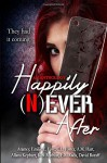 Happily Never After - C.L. Foster, Aramey, Emilie E. Faye, A.M. Hart, Allana Kephart, K.M. Mathias, E.R. Rada, David Roraff, Karla Bostic, Emilie's Editing