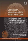 Codification, Macaulay and the Indian Penal Code: The Legacies and Modern Challenges of Criminal Law Reform - Wing-Cheong Chan, Barry Wright