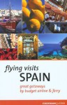 Flying Visits: Spain: Great Getaways by Budget Airline & Ferry - Dana Facaros, Michael Pauls