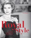 Royal Style: A History of Aristocratic Fashion Icons - Luise Wackerl