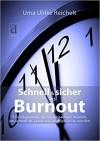 Schnell und sicher ins Burnout: 5 Glücksgesetze, die Sie missachten müssen, um schnell alt, krank und unglücklich zu werden - Uma Ulrike Reichelt