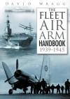 Fleet Air Arm Handbook 1939-45, The - David Wragg