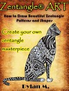 Zentangle® Art: How to Draw Beautiful Zentangle Patterns and Shapes. Create your own zentangle masterpiece. A Step by Step Guide - Dylan M.