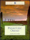 Prehistoric Orkney: (Historic Scotland Series) - Anna Ritchie