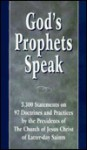 God's Prophets Speak: 3,300 Statements on 97 Doctrines and Practices by the Presidents of the Church of Jesus Christ of Latter-Day Saints - Stanley E. Fawcett