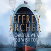 Be Careful What You Wish For: The Clifton Chronicles, Book 4 - Jeffrey Archer, Alex Jennings