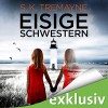 Eisige Schwestern - Audible GmbH, S.K. Tremayne, Vera Teltz
