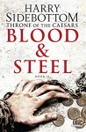 Blood and Steel: Throne of the Caesars: Book II (Throne of Caesars) - Harry Sidebottom
