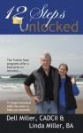 12 Steps Unlocked - Linda Miller, Dell Miller