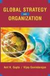 Global Strategy and the Organization - Anil K. Gupta, Vijay Govindarajan