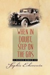 When in Doubt, Step on the Gas: A Ragged Memoir - Sophie Echeverria, Susanne Walsh, Tim Sandlin, Rebecca Woods