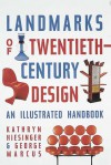 Landmarks of Twentieth-Century Design: An Illustrated Handbook - Kathryn B. Hiesinger, George Marcus