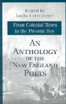 An Anthology of the New England Poets from Colonial Times to the Present Day - Louis Untermeyer
