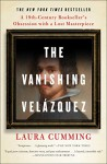 The Vanishing Velázquez: A 19th Century Bookseller's Obsession with a Lost Masterpiece - Laura Cumming